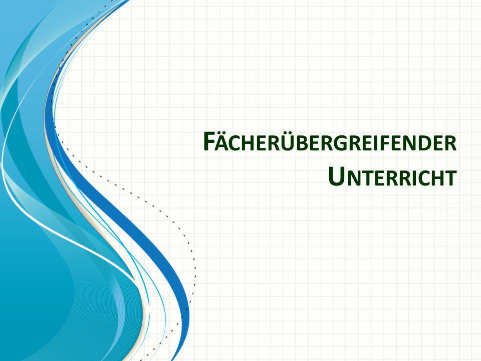 F ÄCHERÜBERGREIFENDER U NTERRICHT