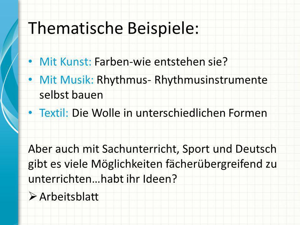 Thematische Beispiele: Mit Kunst: Farben-wie entstehen sie? Mit Musik: Rhythmus- Rhythmusinstrumente selbst bauen Textil: Die Wolle in unterschiedlich