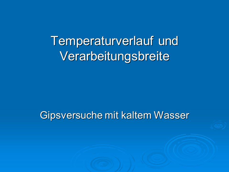 Temperaturverlauf und Verarbeitungsbreite Gipsversuche mit kaltem Wasser