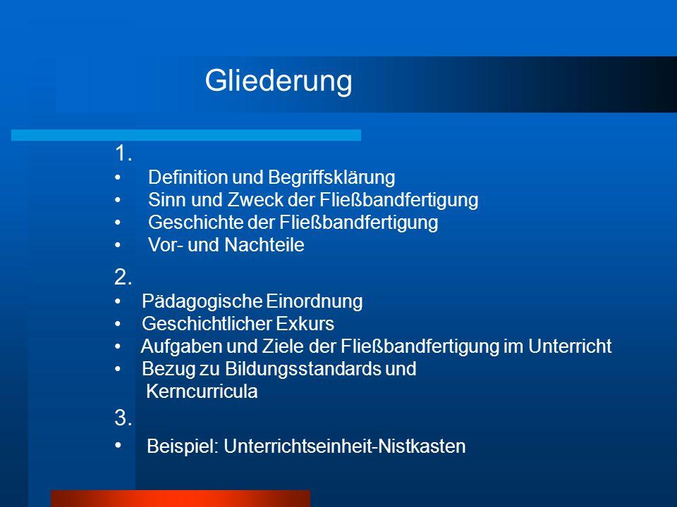 Gliederung 1. Definition und Begriffsklärung Sinn und Zweck der Fließbandfertigung Geschichte der Fließbandfertigung Vor- und Nachteile 2. Pädagogisch