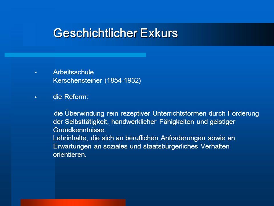 Geschichtlicher Exkurs Arbeitsschule Kerschensteiner (1854-1932) die Reform: die Überwindung rein rezeptiver Unterrichtsformen durch Förderung der Sel