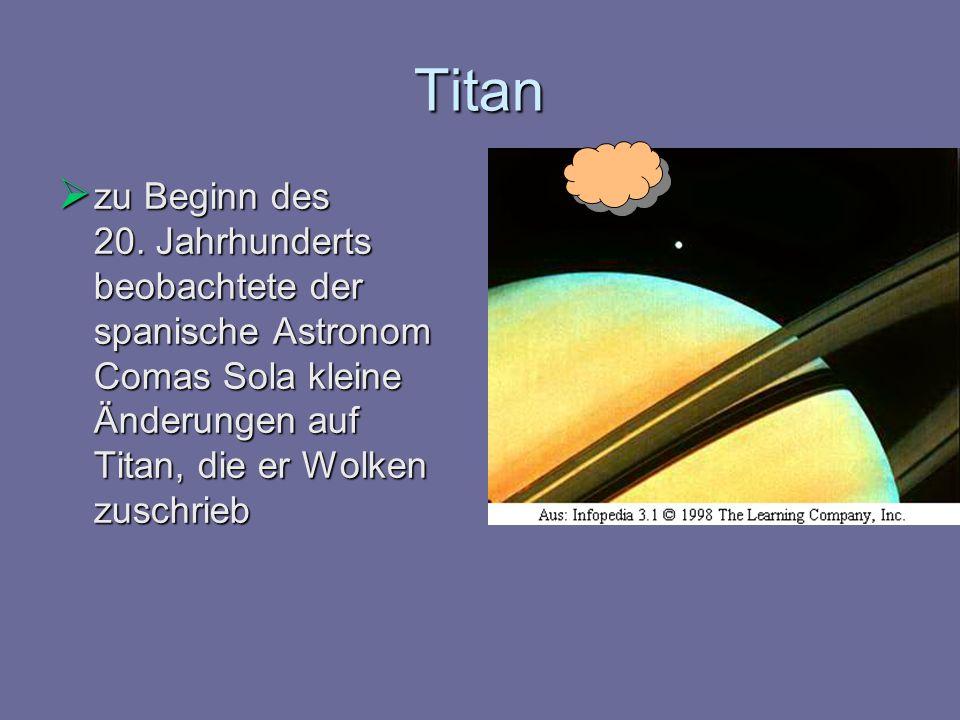 Titan zu Beginn des 20. Jahrhunderts beobachtete der spanische Astronom Comas Sola kleine Änderungen auf Titan, die er Wolken zuschrieb zu Beginn des