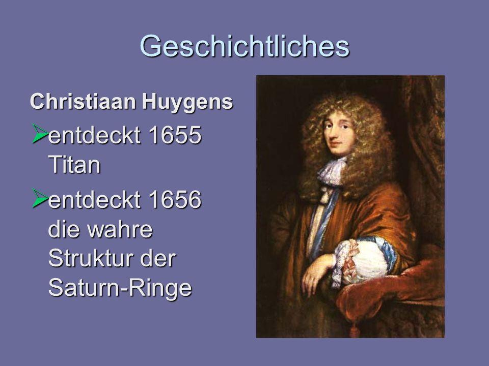 Geschichtliches Christiaan Huygens entdeckt 1655 Titan entdeckt 1655 Titan entdeckt 1656 die wahre Struktur der Saturn-Ringe entdeckt 1656 die wahre S