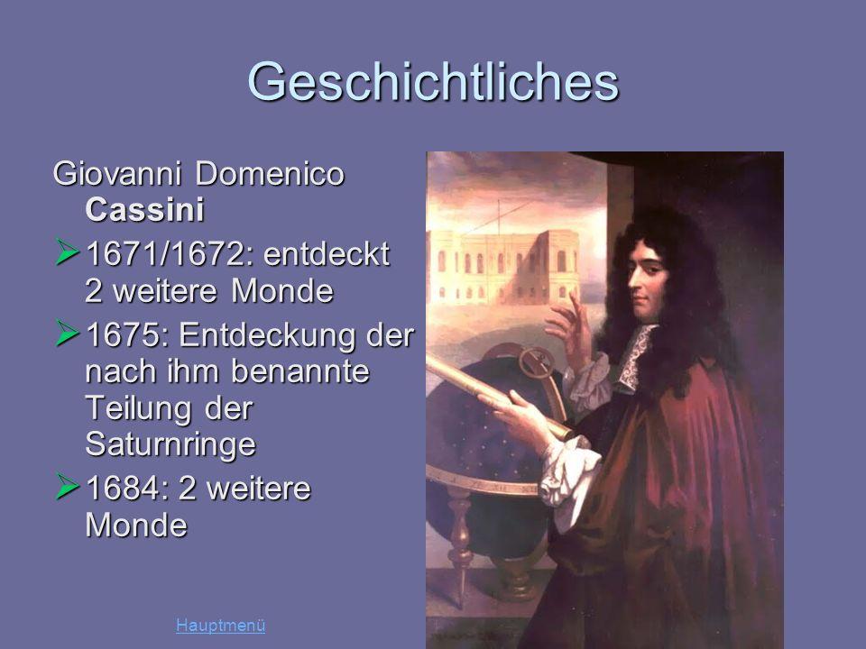 Geschichtliches Giovanni Domenico Cassini 1671/1672: entdeckt 2 weitere Monde 1671/1672: entdeckt 2 weitere Monde 1675: Entdeckung der nach ihm benann