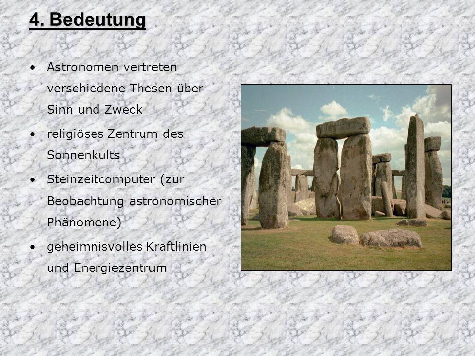 4. Bedeutung Astronomen vertreten verschiedene Thesen über Sinn und Zweck religiöses Zentrum des Sonnenkults Steinzeitcomputer (zur Beobachtung astron
