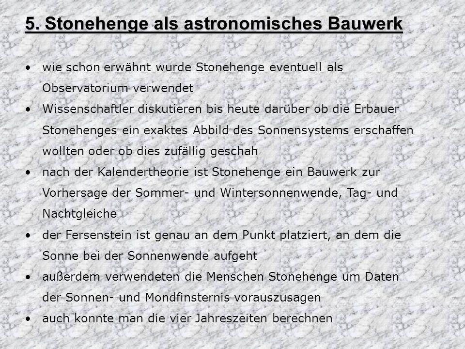 5. Stonehenge als astronomisches Bauwerk wie schon erwähnt wurde Stonehenge eventuell als Observatorium verwendet Wissenschaftler diskutieren bis heut
