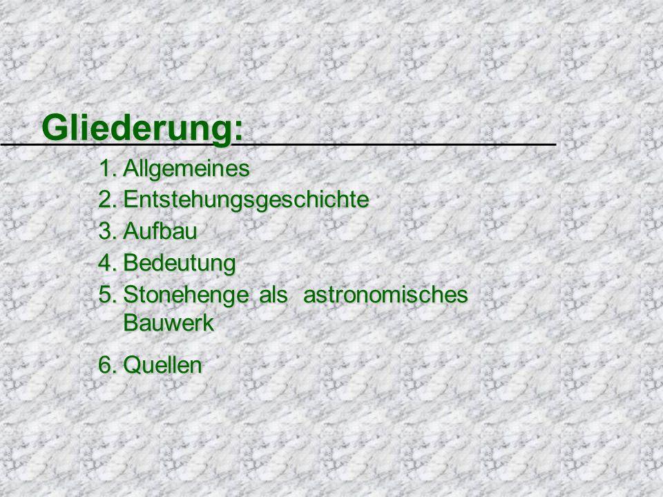 1.Allgemeines 2.Entstehungsgeschichte 3.Aufbau 4.Bedeutung 5.Stonehenge als astronomisches Bauwerk 6.Quellen Gliederung: