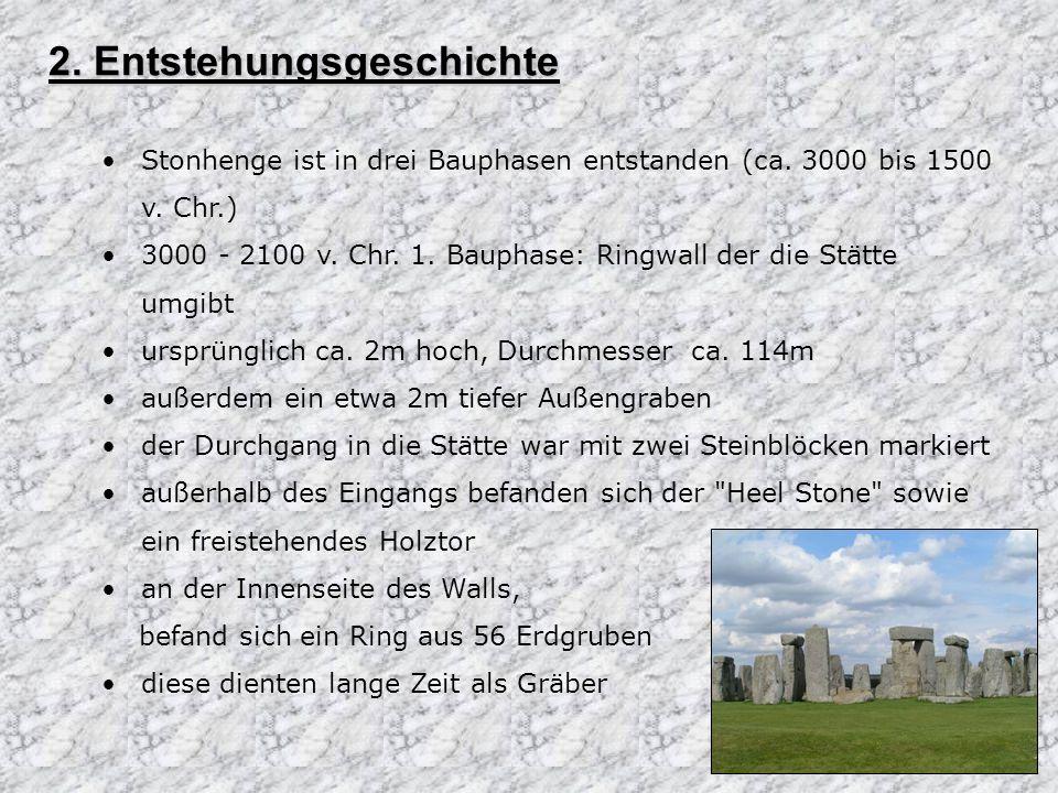 2. Entstehungsgeschichte Stonhenge ist in drei Bauphasen entstanden (ca. 3000 bis 1500 v. Chr.) 3000 - 2100 v. Chr. 1. Bauphase: Ringwall der die Stät