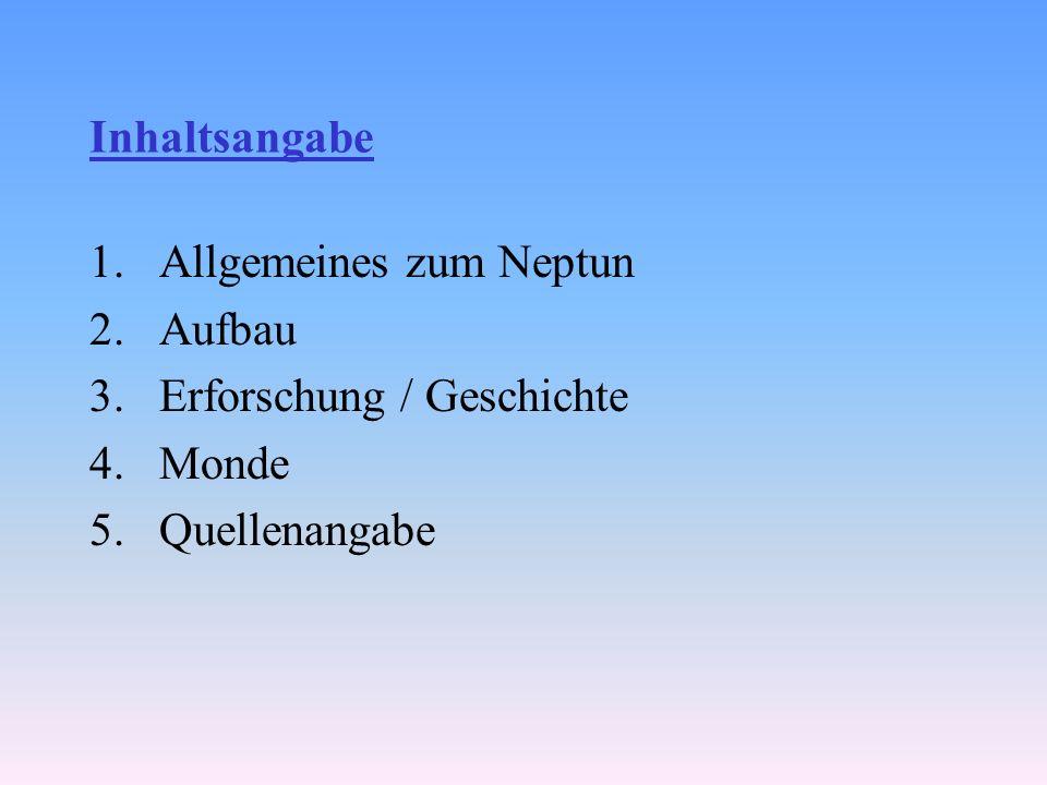 Inhaltsangabe 1.Allgemeines zum Neptun 2.Aufbau 3.Erforschung / Geschichte 4.Monde 5.Quellenangabe