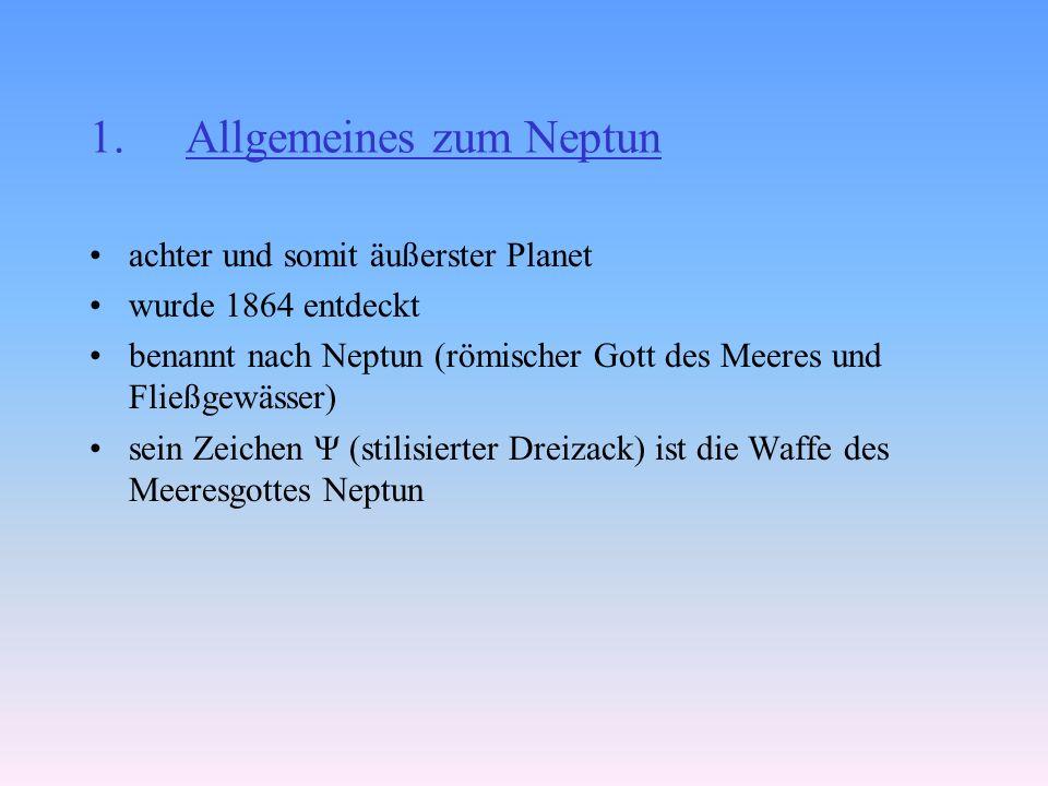 1.Allgemeines zum Neptun achter und somit äußerster Planet wurde 1864 entdeckt benannt nach Neptun (römischer Gott des Meeres und Fließgewässer) sein Zeichen Ψ (stilisierter Dreizack) ist die Waffe des Meeresgottes Neptun