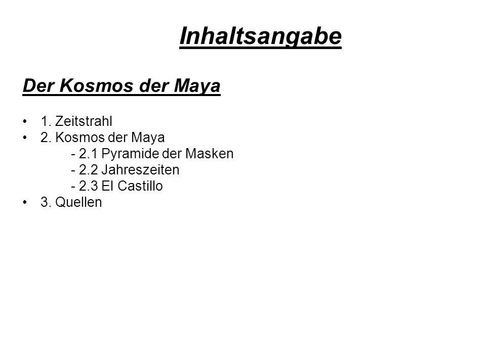 1. Zeitstrahl 2. Kosmos der Maya - 2.1 Pyramide der Masken - 2.2 Jahreszeiten - 2.3 El Castillo 3. Quellen Inhaltsangabe Der Kosmos der Maya