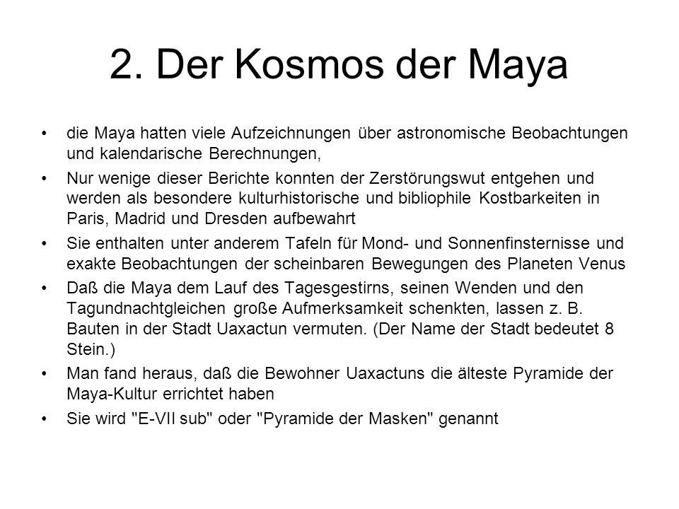 2. Der Kosmos der Maya die Maya hatten viele Aufzeichnungen über astronomische Beobachtungen und kalendarische Berechnungen, Nur wenige dieser Bericht