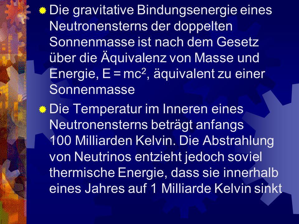 Das Gravitationsfeld an der Oberfläche eines Neutronensterns ist etwa 2·10 12 -mal stärker als das der Erde Die Fluchtgeschwindigkeit, die man einem O