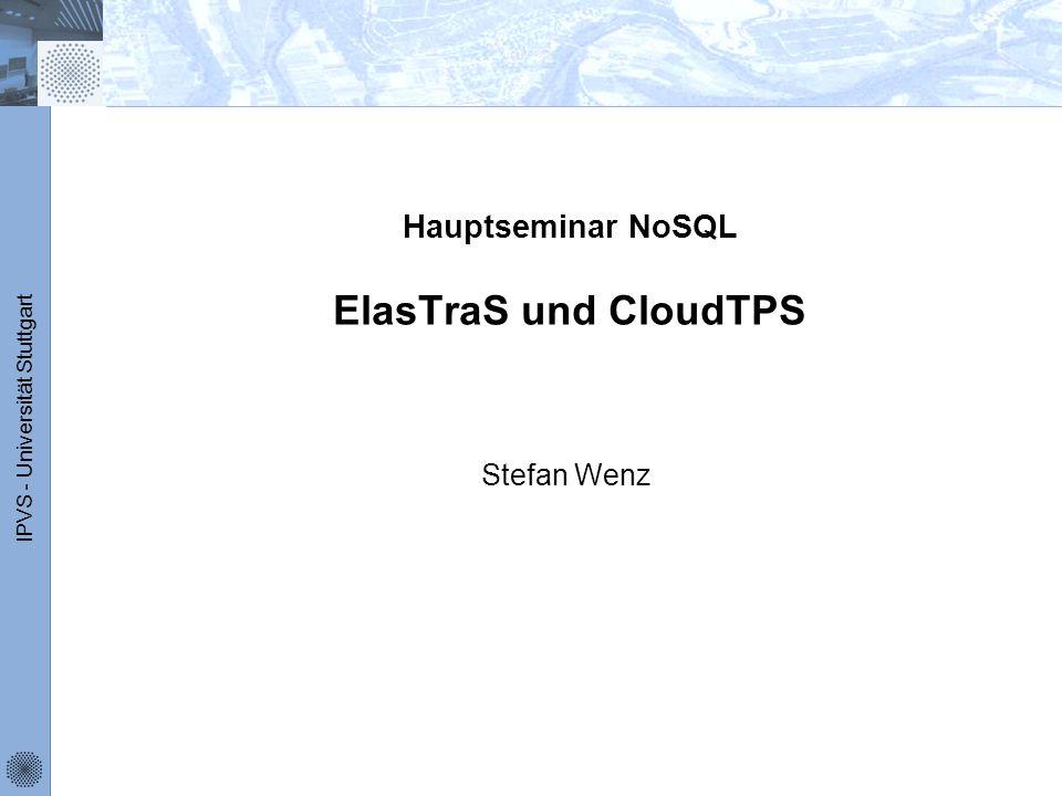 IPVS - Universität Stuttgart CloudTPS Entwickler Zhou Wie Guillaume Pierre Chi-Hung Chi von Vrije Universiteit, Amsterdam Idee Entwurf eine Middleware mit der die Cloud Technologie genutzt werden und zugleich die ACID-Eigenschaften zugesichert werden können.