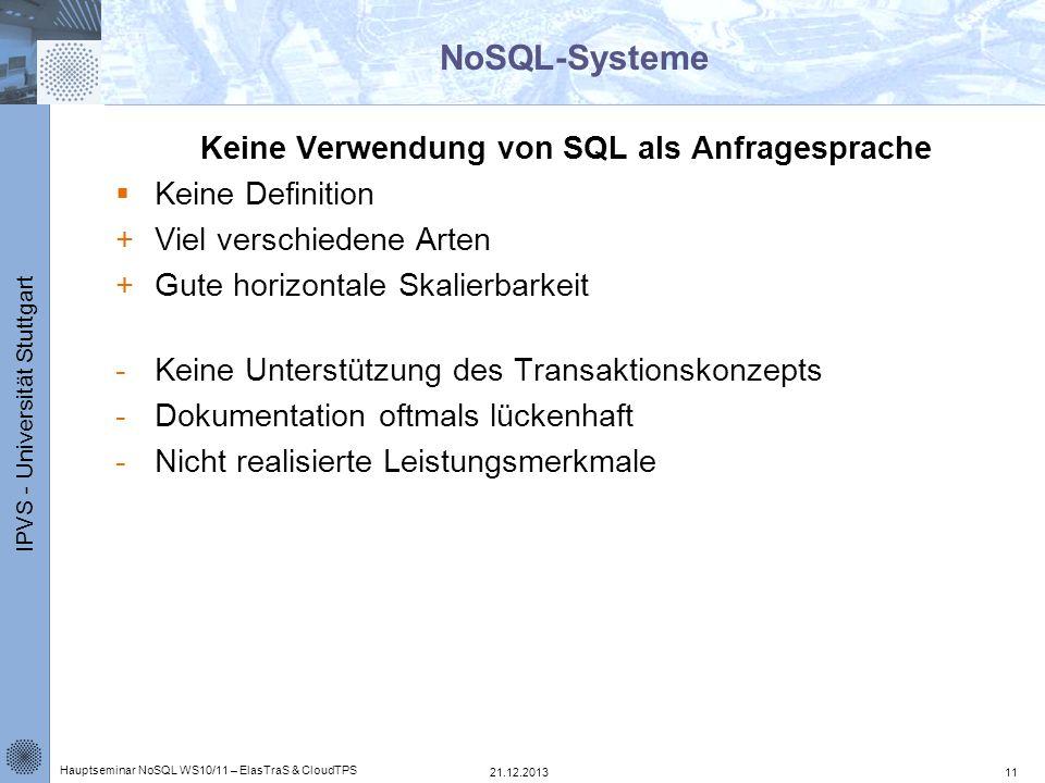 IPVS - Universität Stuttgart NoSQL-Systeme Keine Verwendung von SQL als Anfragesprache Keine Definition +Viel verschiedene Arten +Gute horizontale Ska