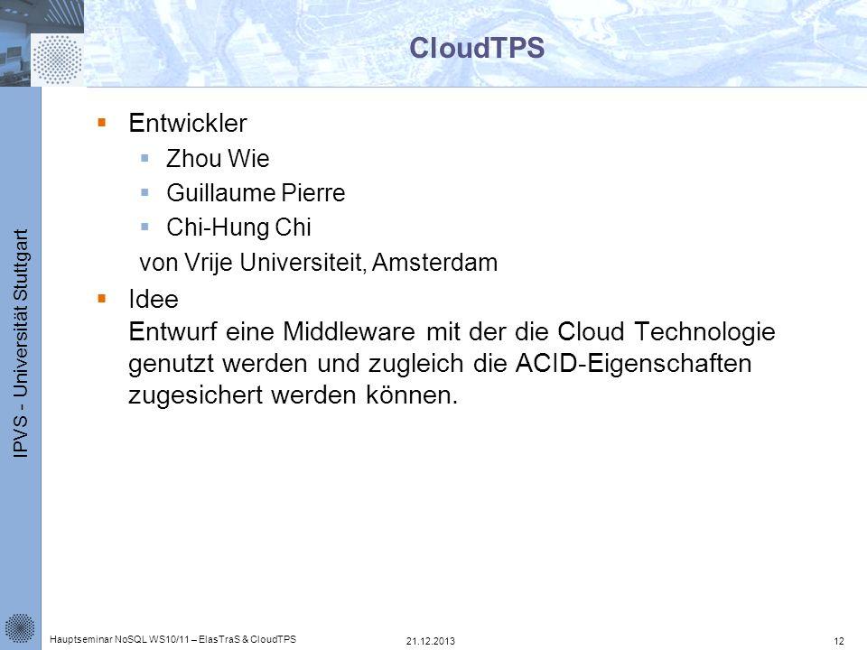 IPVS - Universität Stuttgart CloudTPS Entwickler Zhou Wie Guillaume Pierre Chi-Hung Chi von Vrije Universiteit, Amsterdam Idee Entwurf eine Middleware
