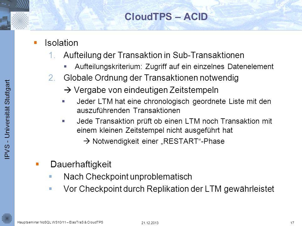 IPVS - Universität Stuttgart CloudTPS – ACID Isolation 1.Aufteilung der Transaktion in Sub-Transaktionen Aufteilungskriterium: Zugriff auf ein einzeln