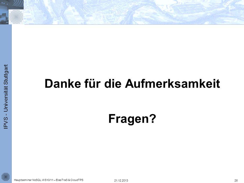 IPVS - Universität Stuttgart Danke für die Aufmerksamkeit Fragen? 21.12.2013 Hauptseminar NoSQL WS10/11 – ElasTraS & CloudTPS 28