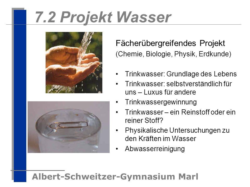 Albert-Schweitzer-Gymnasium Marl 7.2 Projekt Wasser Fächerübergreifendes Projekt (Chemie, Biologie, Physik, Erdkunde) Trinkwasser: Grundlage des Leben