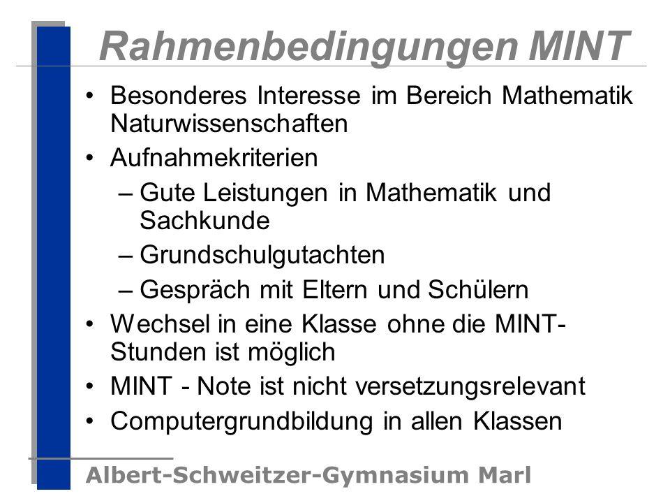 Albert-Schweitzer-Gymnasium Marl Rahmenbedingungen MINT Besonderes Interesse im Bereich Mathematik Naturwissenschaften Aufnahmekriterien –Gute Leistun