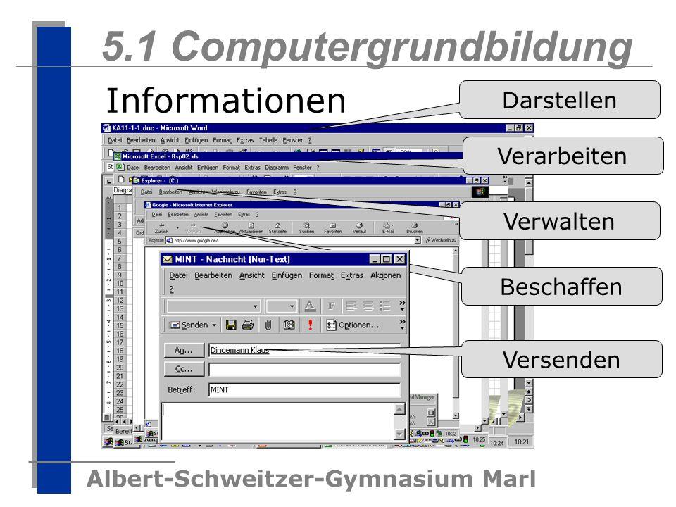 Albert-Schweitzer-Gymnasium Marl 5.1 Computergrundbildung Informationen Darstellen Verarbeiten Verwalten Beschaffen Versenden
