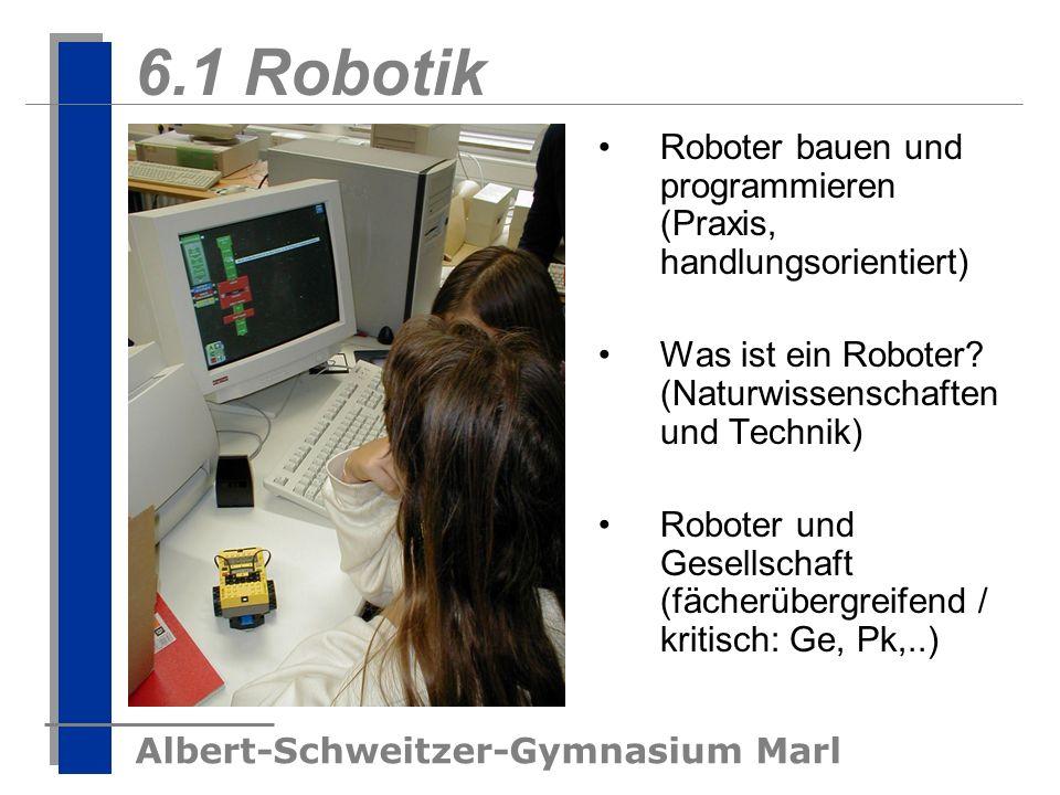 Albert-Schweitzer-Gymnasium Marl 6.1 Robotik Roboter bauen und programmieren (Praxis, handlungsorientiert) Was ist ein Roboter? (Naturwissenschaften u