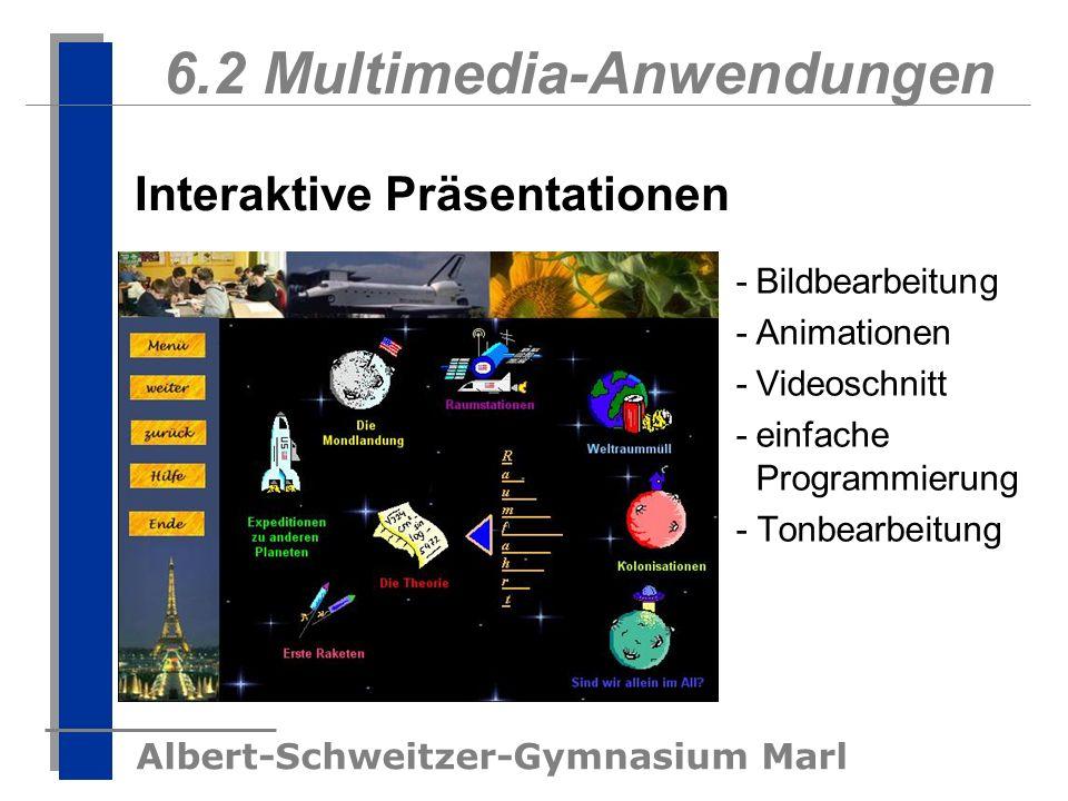 Albert-Schweitzer-Gymnasium Marl 6.2 Multimedia-Anwendungen -Bildbearbeitung -Animationen -Videoschnitt -einfache Programmierung - Tonbearbeitung Inte