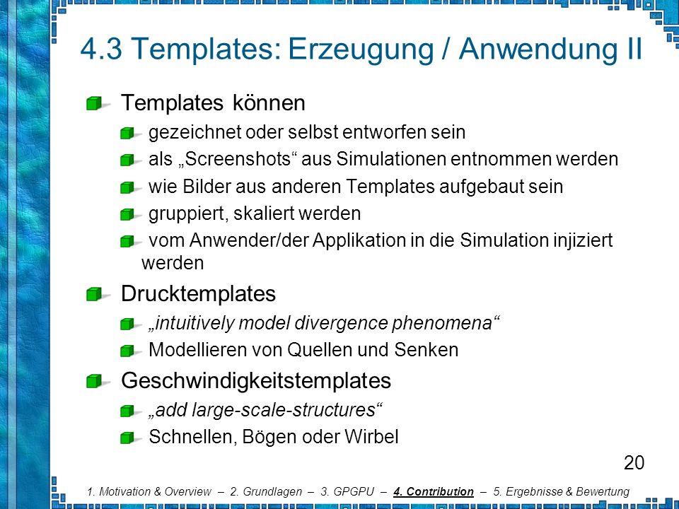 4.3 Templates: Erzeugung / Anwendung II Templates können gezeichnet oder selbst entworfen sein als Screenshots aus Simulationen entnommen werden wie B