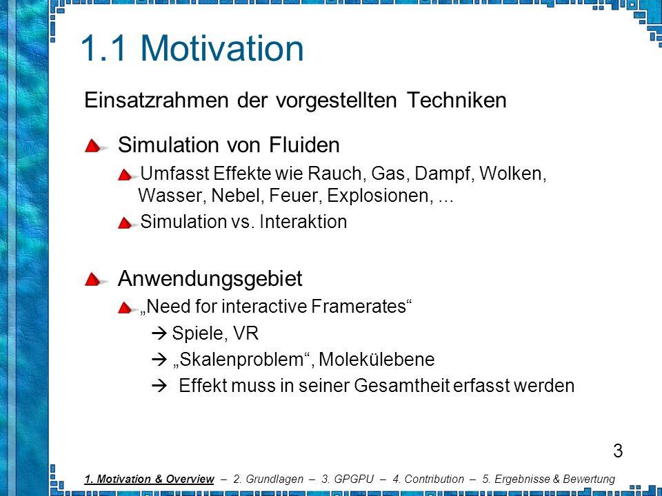 1.1 Motivation Einsatzrahmen der vorgestellten Techniken Simulation von Fluiden Umfasst Effekte wie Rauch, Gas, Dampf, Wolken, Wasser, Nebel, Feuer, E