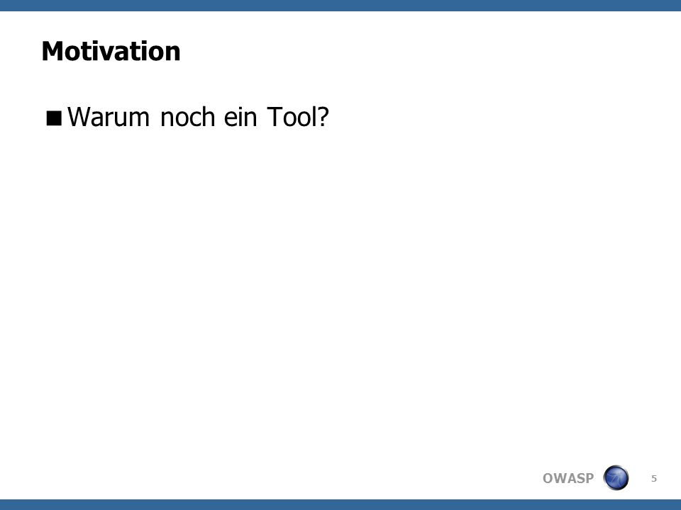 OWASP Motivation Warum noch ein Tool 5