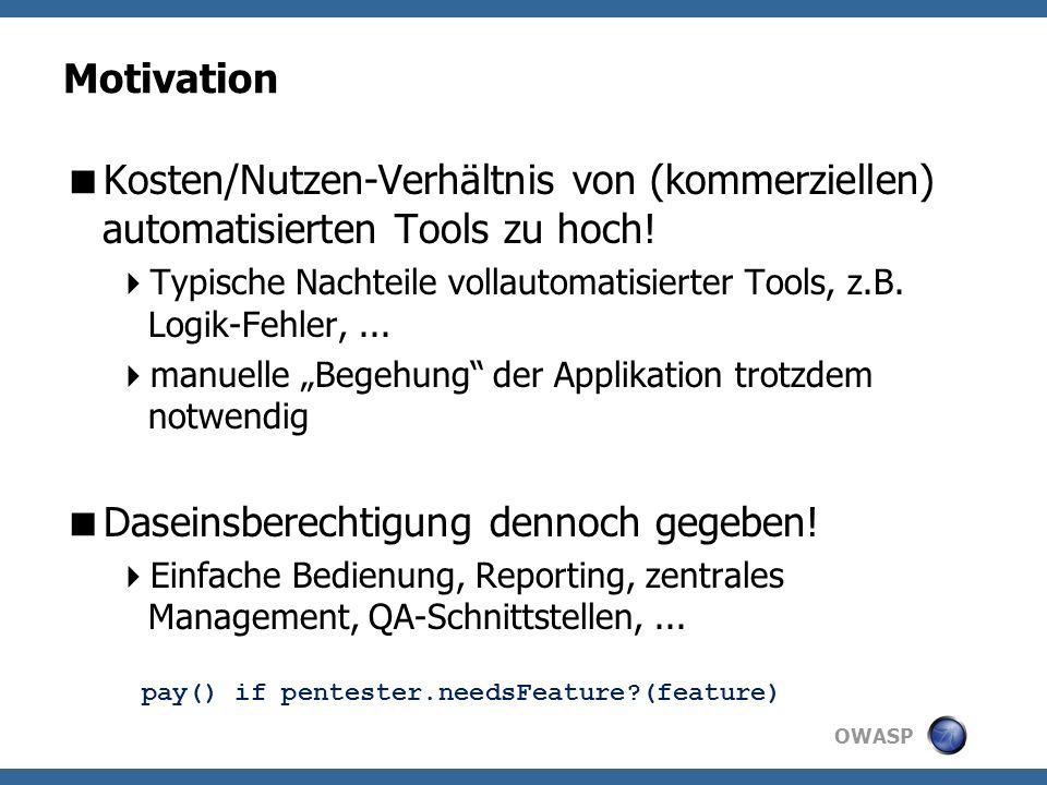 OWASP Motivation Kosten/Nutzen-Verhältnis von (kommerziellen) automatisierten Tools zu hoch.