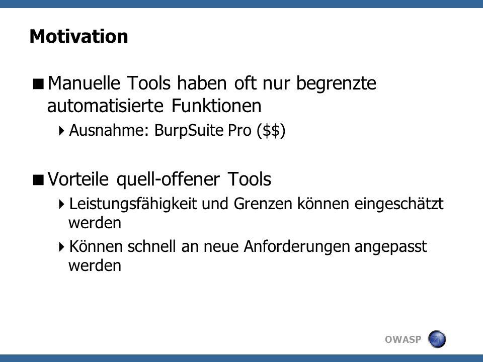 OWASP Motivation Manuelle Tools haben oft nur begrenzte automatisierte Funktionen Ausnahme: BurpSuite Pro ($$) Vorteile quell-offener Tools Leistungsfähigkeit und Grenzen können eingeschätzt werden Können schnell an neue Anforderungen angepasst werden