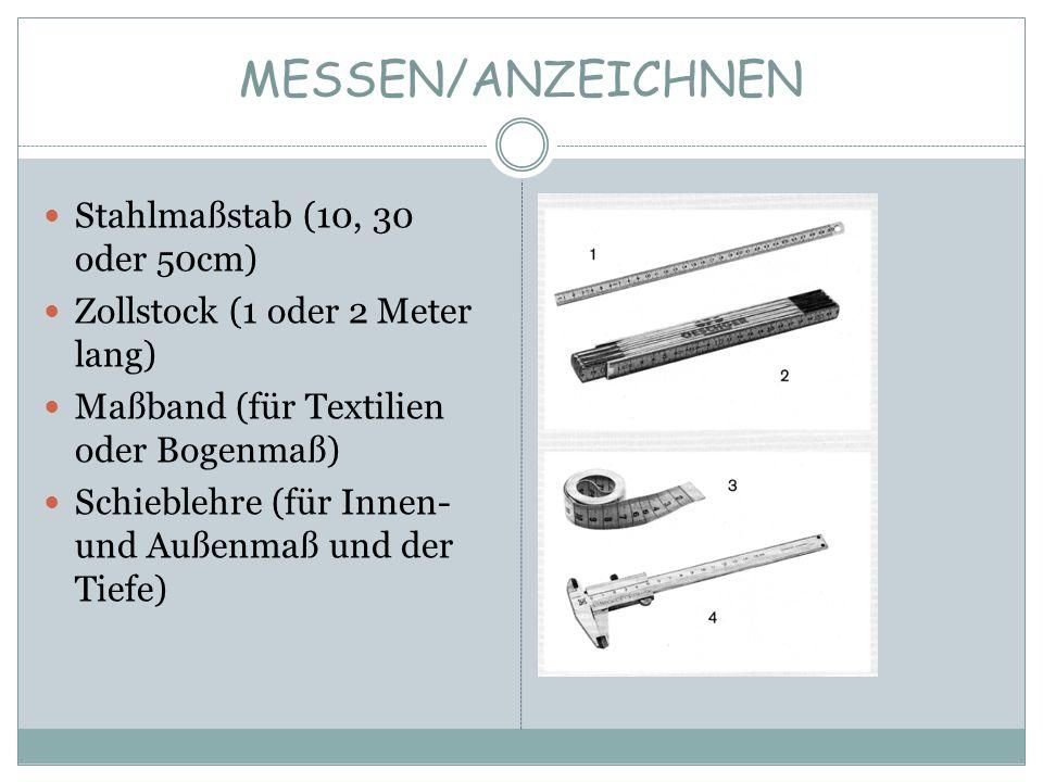 MESSEN/ANZEICHNEN Stahlmaßstab (10, 30 oder 50cm) Zollstock (1 oder 2 Meter lang) Maßband (für Textilien oder Bogenmaß) Schieblehre (für Innen- und Au
