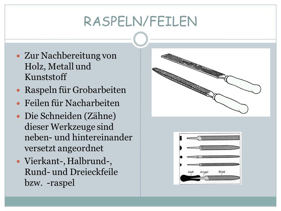 RASPELN/FEILEN Zur Nachbereitung von Holz, Metall und Kunststoff Raspeln für Grobarbeiten Feilen für Nacharbeiten Die Schneiden (Zähne) dieser Werkzeu