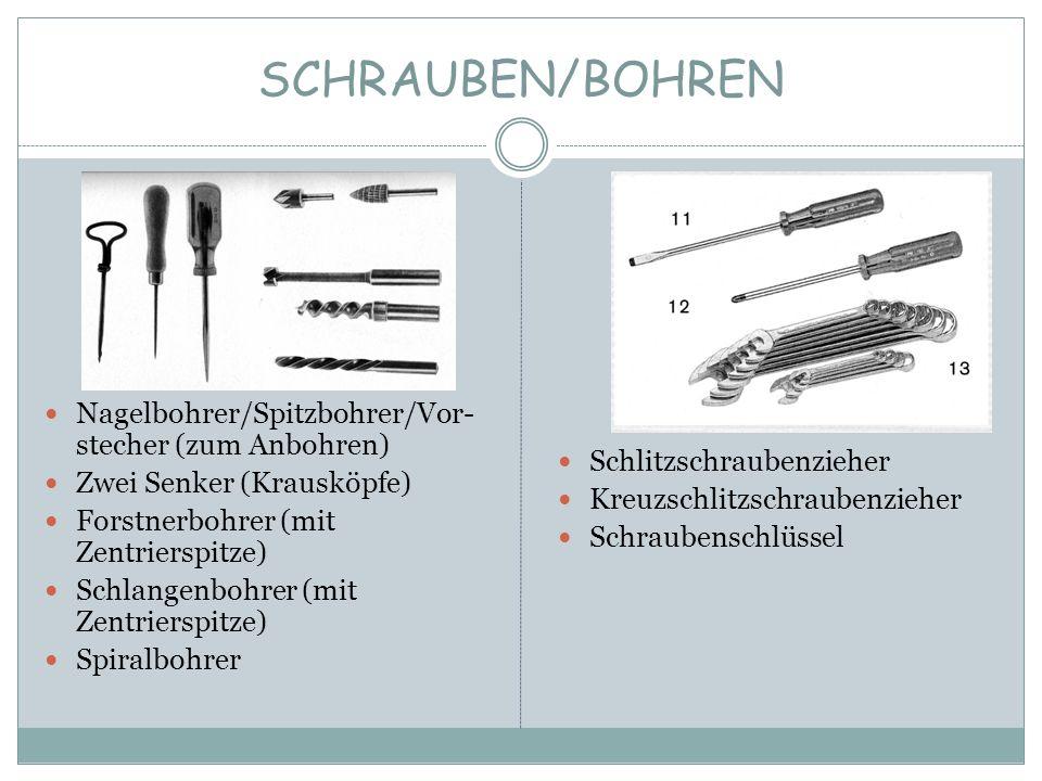 SCHRAUBEN/BOHREN Schlitzschraubenzieher Kreuzschlitzschraubenzieher Schraubenschlüssel Nagelbohrer/Spitzbohrer/Vor- stecher (zum Anbohren) Zwei Senker