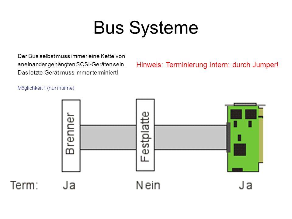 Bus Systeme Der Bus selbst muss immer eine Kette von aneinander gehängten SCSI-Geräten sein. Das letzte Gerät muss immer terminiert! Möglichkeit 1 (nu