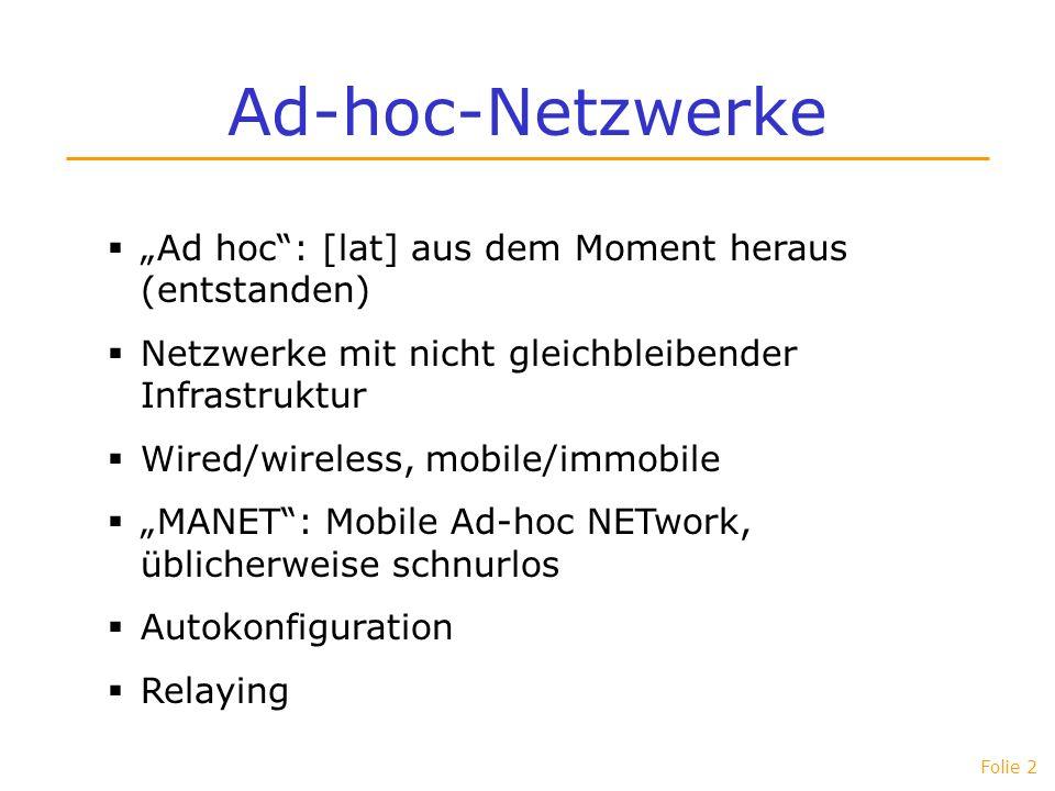 Folie 2 Ad-hoc-Netzwerke Ad hoc: [lat] aus dem Moment heraus (entstanden) Netzwerke mit nicht gleichbleibender Infrastruktur Wired/wireless, mobile/im