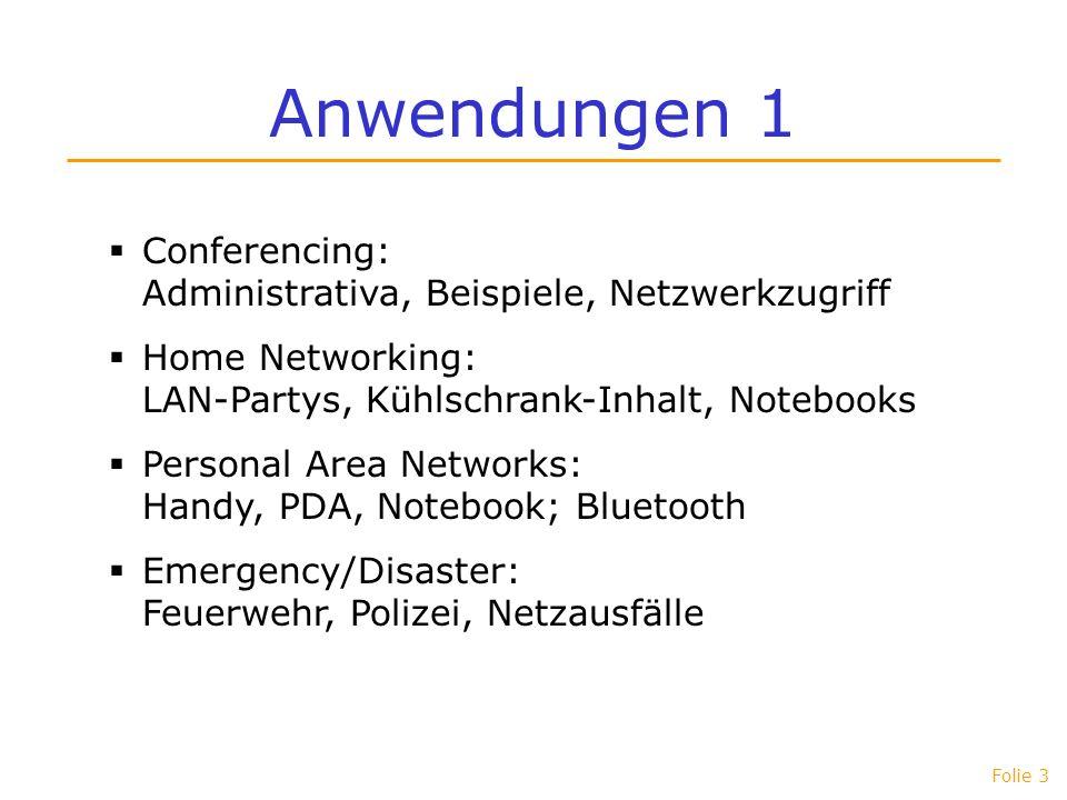 Folie 3 Anwendungen 1 Conferencing: Administrativa, Beispiele, Netzwerkzugriff Home Networking: LAN-Partys, Kühlschrank-Inhalt, Notebooks Personal Are