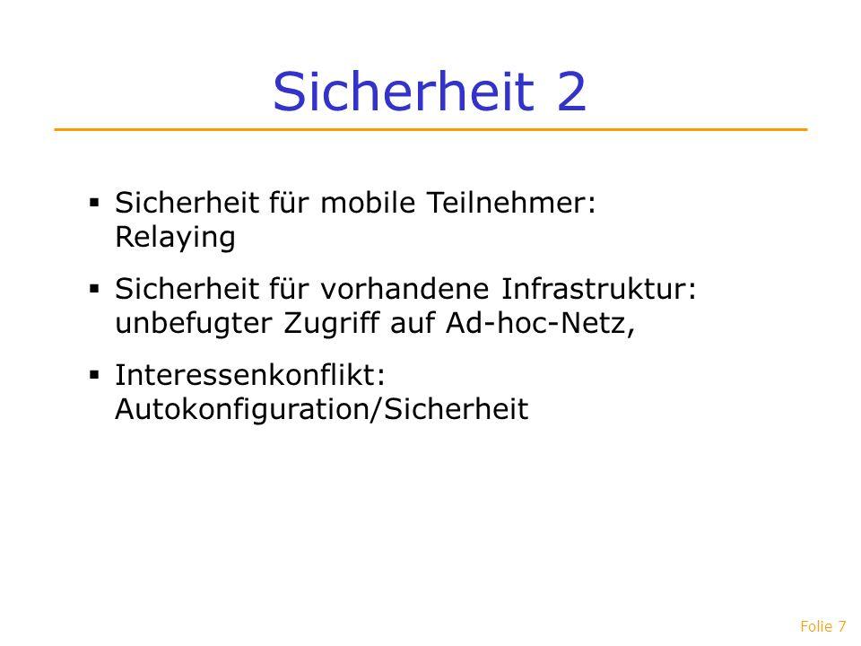 Folie 7 Sicherheit 2 Sicherheit für mobile Teilnehmer: Relaying Sicherheit für vorhandene Infrastruktur: unbefugter Zugriff auf Ad-hoc-Netz, Interesse