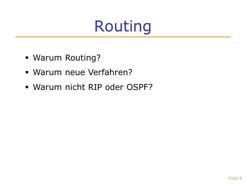 Folie 10 Routing Ad-hoc-Netze Besonderheiten in Ad-hoc-Netzwerken: Meist beschränkte Ressourcen (Energie, Sendeleistung) Dynamische Netztopologie Asymmetrie der Verbindungen Interferenzen und Störungen