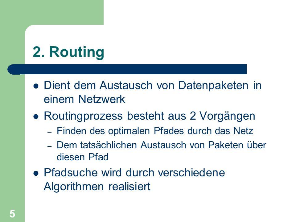 5 2. Routing Dient dem Austausch von Datenpaketen in einem Netzwerk Routingprozess besteht aus 2 Vorgängen – Finden des optimalen Pfades durch das Net