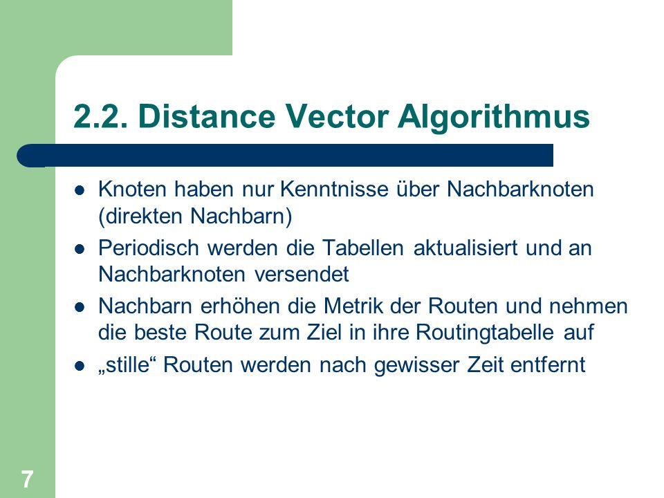 7 2.2. Distance Vector Algorithmus Knoten haben nur Kenntnisse über Nachbarknoten (direkten Nachbarn) Periodisch werden die Tabellen aktualisiert und