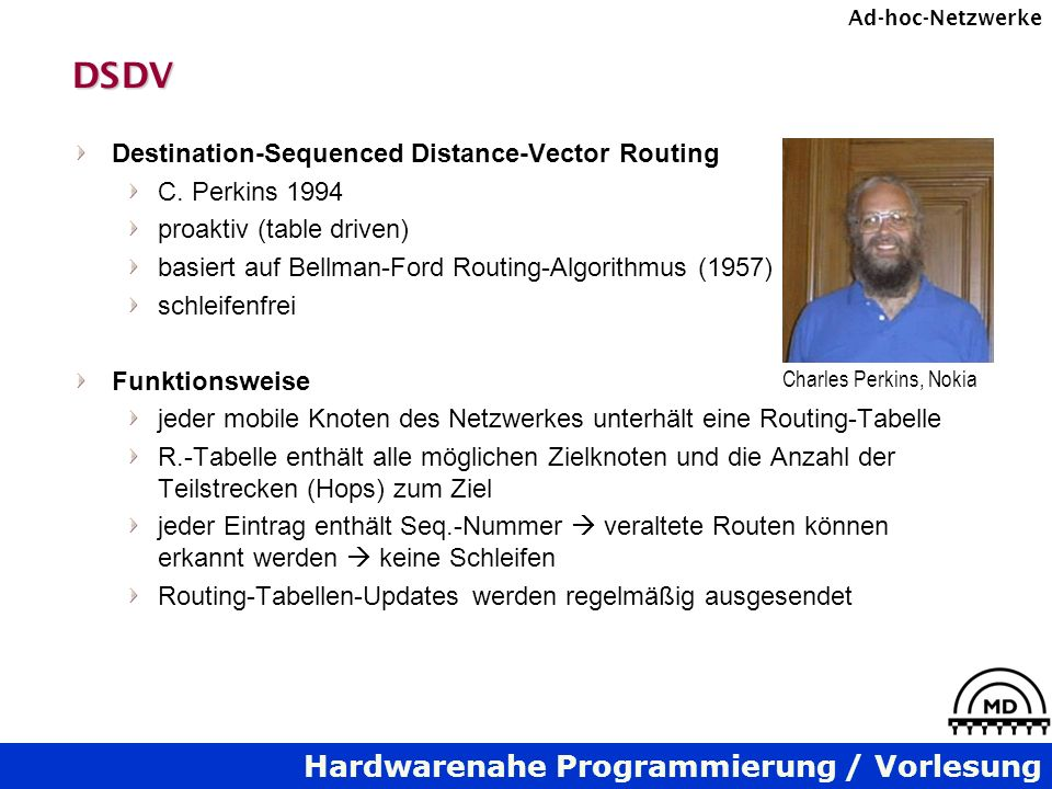 Hardwarenahe Programmierung / Vorlesung Ad-hoc-NetzwerkeDSDV Destination-Sequenced Distance-Vector Routing C. Perkins 1994 proaktiv (table driven) bas