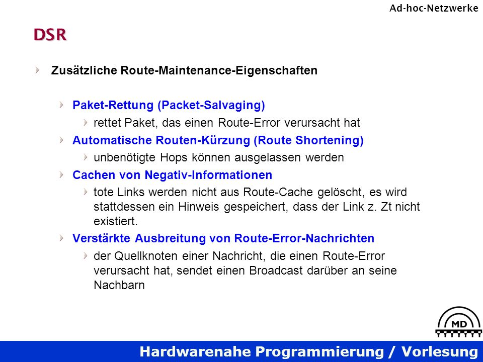 Hardwarenahe Programmierung / Vorlesung Ad-hoc-NetzwerkeDSR Zusätzliche Route-Maintenance-Eigenschaften Paket-Rettung (Packet-Salvaging) rettet Paket,