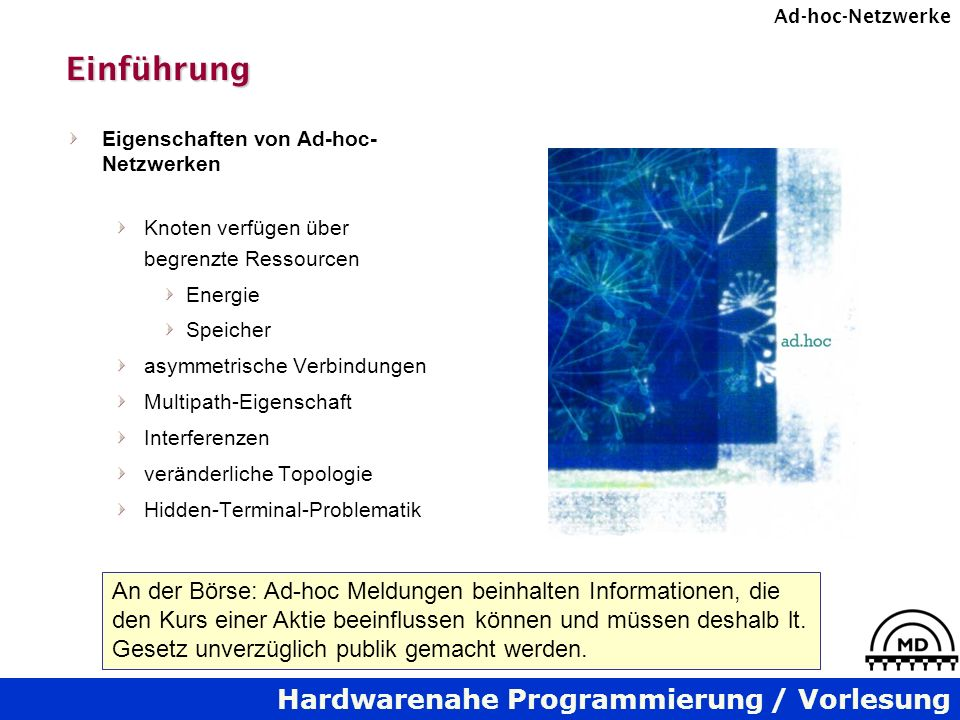 Hardwarenahe Programmierung / Vorlesung Ad-hoc-NetzwerkeEinführung Eigenschaften von Ad-hoc- Netzwerken Knoten verfügen über begrenzte Ressourcen Ener