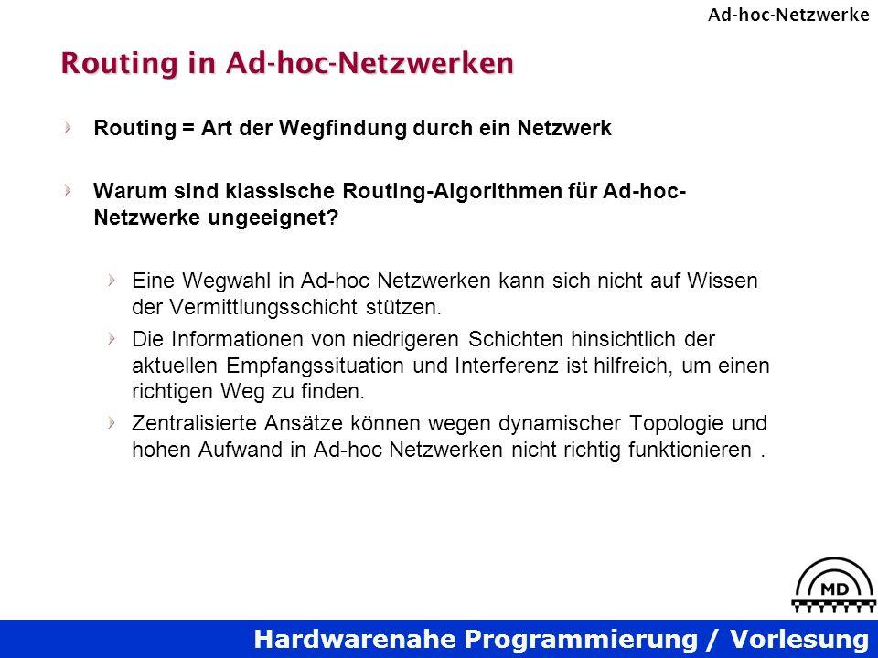 Hardwarenahe Programmierung / Vorlesung Ad-hoc-Netzwerke Routing in Ad-hoc-Netzwerken Routing = Art der Wegfindung durch ein Netzwerk Warum sind klassische Routing-Algorithmen für Ad-hoc- Netzwerke ungeeignet.
