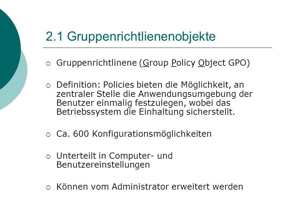 2.1 Gruppenrichtlienenobjekte Gruppenrichtlinene (Group Policy Object GPO) Definition: Policies bieten die Möglichkeit, an zentraler Stelle die Anwend