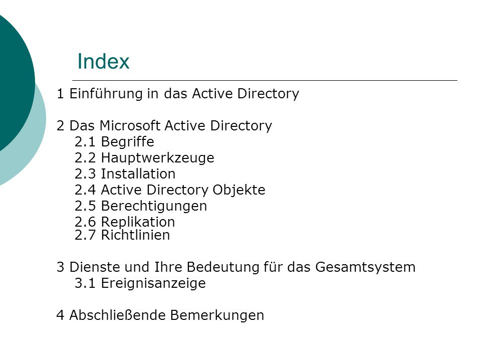 Index 1 Einführung in das Active Directory 2 Das Microsoft Active Directory 2.1 Begriffe 2.2 Hauptwerkzeuge 2.3 Installation 2.4 Active Directory Obje