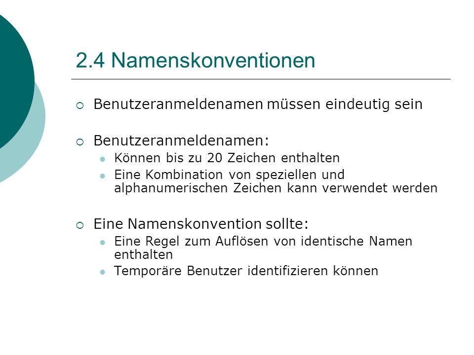 2.4 Namenskonventionen Benutzeranmeldenamen müssen eindeutig sein Benutzeranmeldenamen: Können bis zu 20 Zeichen enthalten Eine Kombination von spezie