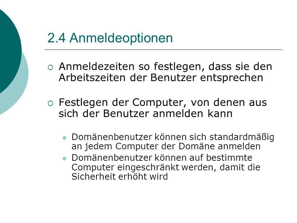2.4 Anmeldeoptionen Anmeldezeiten so festlegen, dass sie den Arbeitszeiten der Benutzer entsprechen Festlegen der Computer, von denen aus sich der Ben